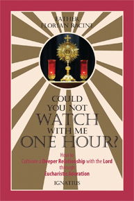 Buchempfehlung heilige-eucharistie.de: Could You Not Watch with Me One Hour? - How to Cultivate a Deeper Relationship with the Lord through Eucharistic Adoration